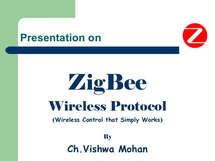 Presentation on <ul><li>ZigBee </li></ul><ul><li>Wireless Protocol </li></ul><ul><li>( Wireless Control that Simply Works ...