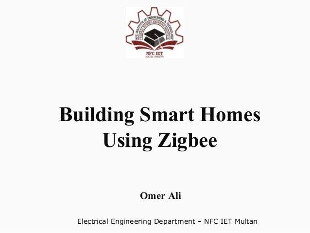 Electrical Engineering Department – NFC IET Multan Building Smart Homes Using Zigbee Omer Ali