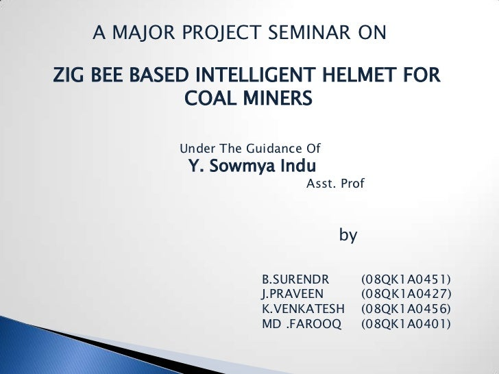 A MAJOR PROJECT SEMINAR ONZIG BEE BASED INTELLIGENT HELMET FOR             COAL MINERS           Under The Guidance Of    ...