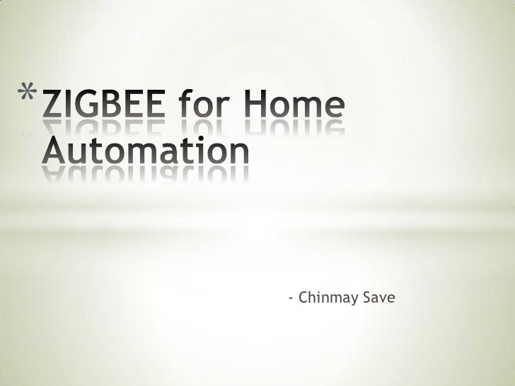 - Chinmay Save<br />ZIGBEE for Home Automation<br />