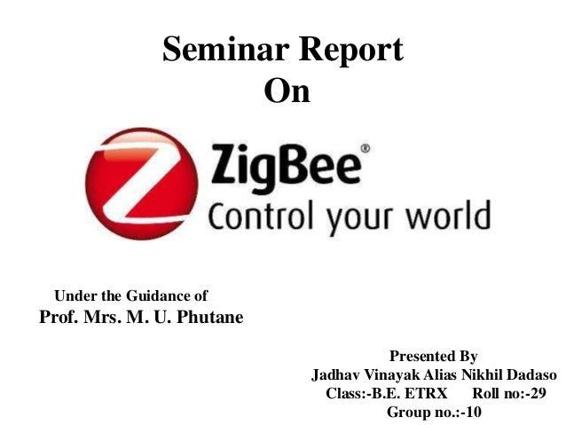 Seminar Report On Presented By Jadhav Vinayak Alias Nikhil Dadaso Class:-B.E. ETRX Roll no:-29 Group no.:-10 Under the Gui...