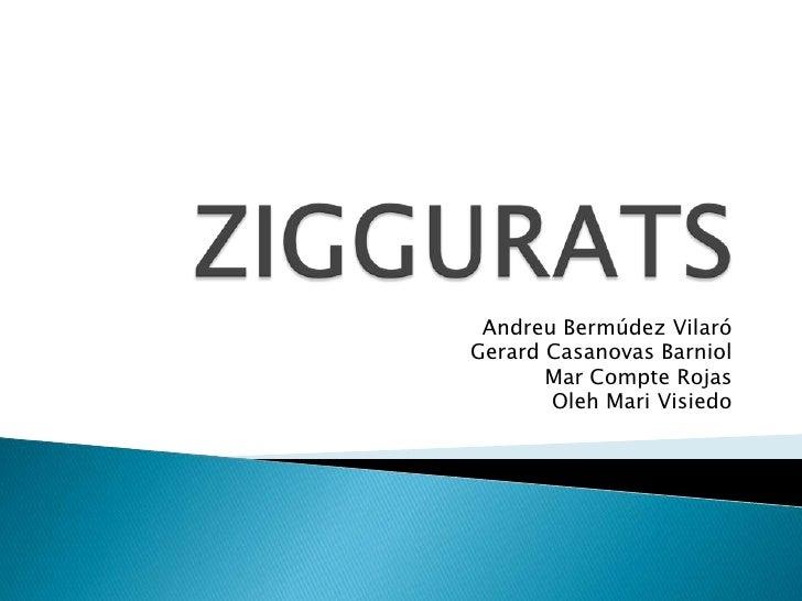 ZIGGURATS<br />Andreu Bermúdez Vilaró<br />Gerard Casanovas Barniol<br />Mar Compte Rojas<br />OlehMariVisiedo<br />