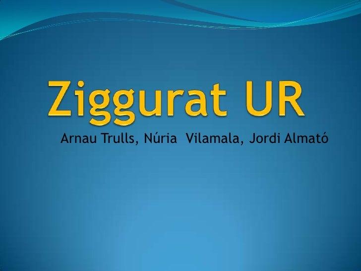 Ziggurat UR<br />Arnau Trulls, Núria  Vilamala, Jordi Almató<br />