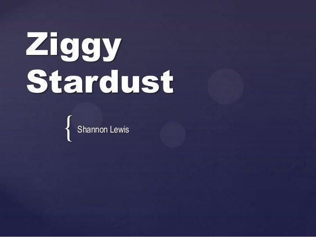 { Ziggy Stardust Shannon Lewis