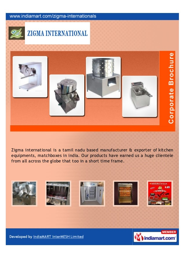 Zigma international is a tamil nadu based manufacturer & exporter of kitchenequipments, matchboxes in india. Our products ...