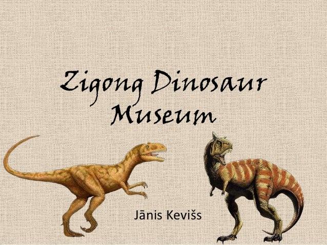 Zigong Dinosaur    Museum     Jānis Kevišs