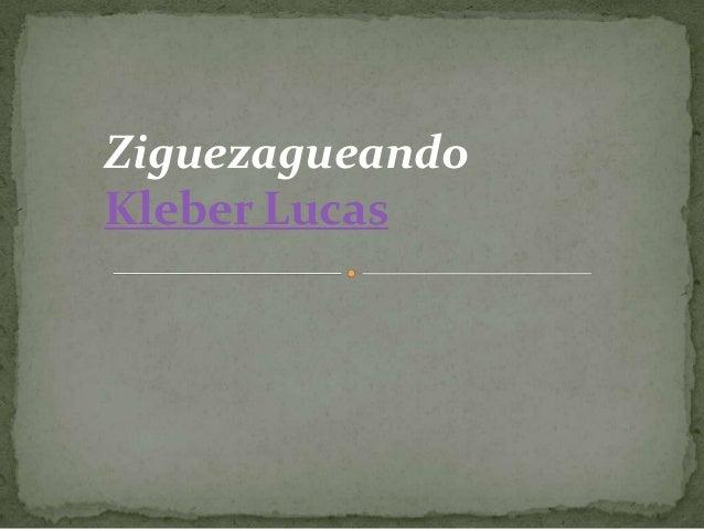 Ziguezagueando Kleber Lucas