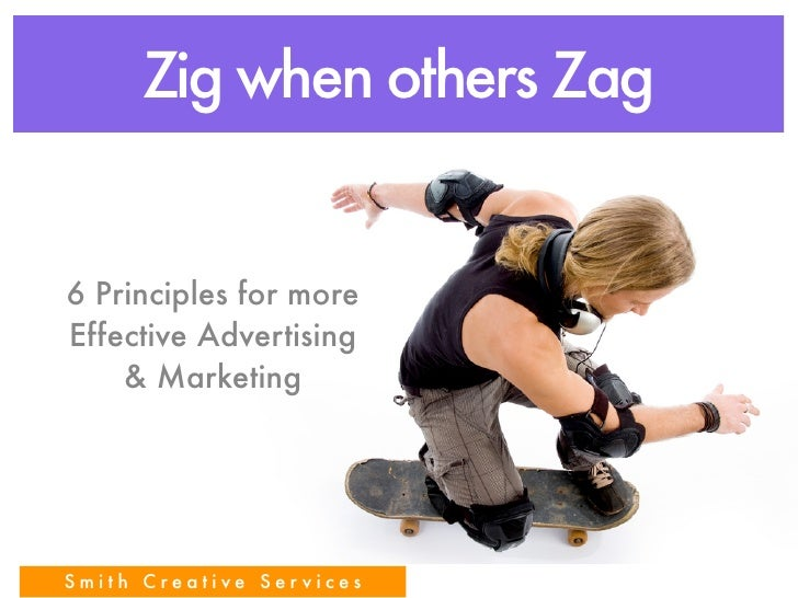 Zig when others Zag   6 Principles for more Effective Advertising     & Marketing     Smith Creative Services