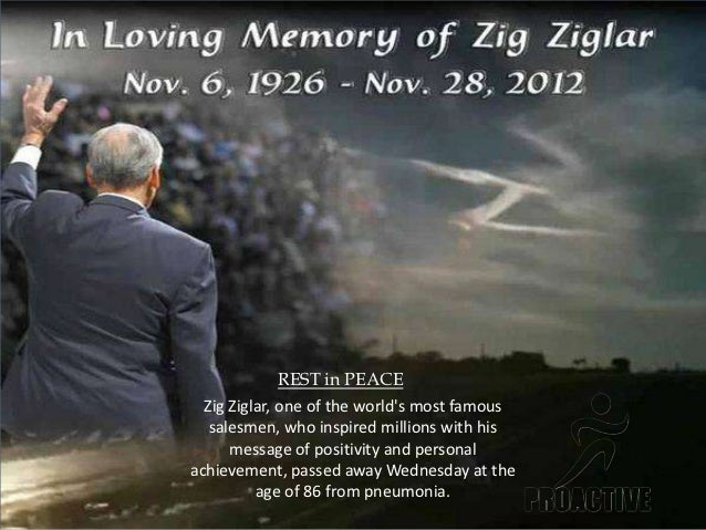 REST in PEACE  Zig Ziglar, one of the worlds most famous   salesmen, who inspired millions with his      message of positi...