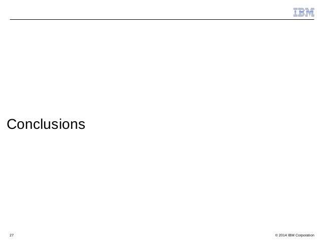 © 2014 IBM Corporation27 Conclusions