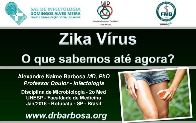 Alexandre Naime Barbosa MD, PhD Professor Doutor - Infectologia Disciplina de Microbiologia - 2o Med UNESP - Faculdade de ...