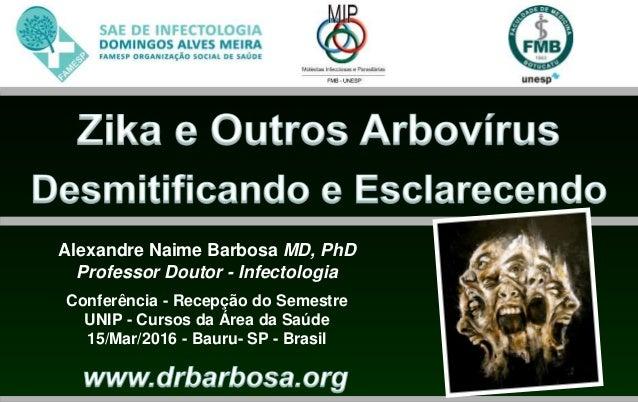 Alexandre Naime Barbosa MD, PhD Professor Doutor - Infectologia Conferência - Recepção do Semestre UNIP - Cursos da Área d...
