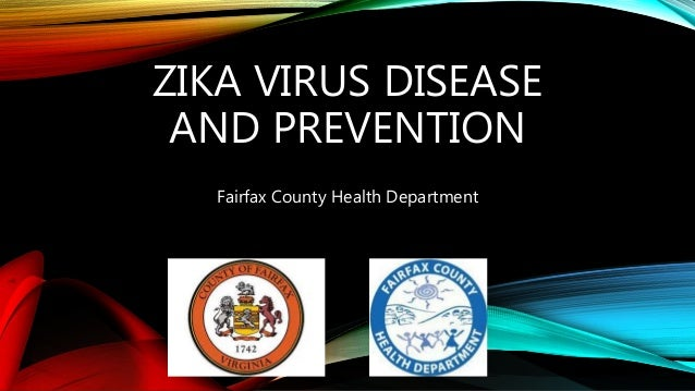 ZIKA VIRUS DISEASE AND PREVENTION Fairfax County Health Department