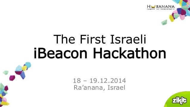 18 – 19.12.2014 Ra'anana, Israel The First Israeli iBeacon Hackathon