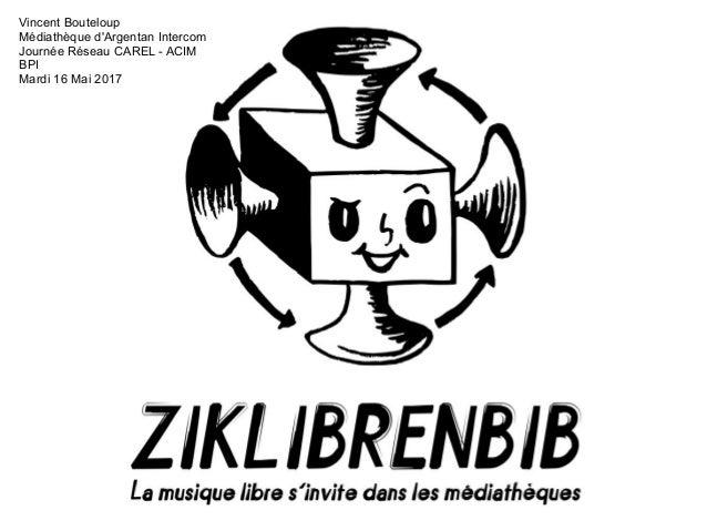 Vincent Bouteloup Médiathèque d'Argentan Intercom Journée Réseau CAREL - ACIM BPI Mardi 16 Mai 2017