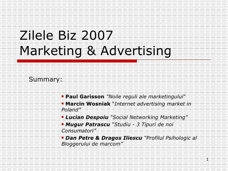 "Zilele Biz 2007 Marketing & Advertising <ul><li>Summary: </li></ul><ul><ul><ul><ul><li>Paul Garisson   ""Noile reguli ..."