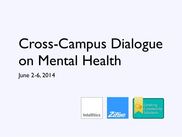 Cross-Campus Dialogue on Mental Health June 2-6, 2014