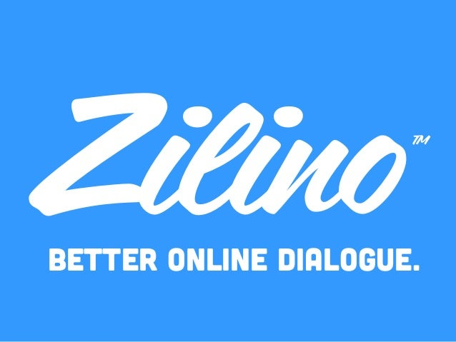 Better Online Dialogue. ZilinoTM