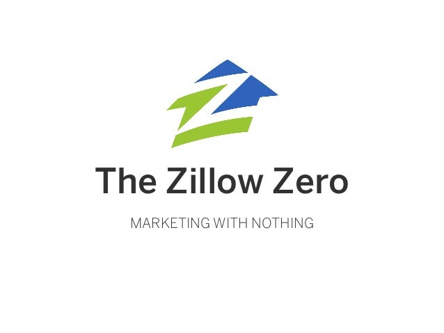The Zillow Zero MARKETING WITH NOTHING