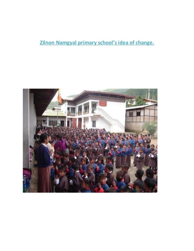 Zilnon Namgyal primary school's idea of change.