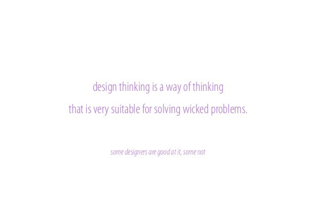 Design thinkers are comfortable with uncertainty and complexity this allows for the problem and solution to co-evolve it a...