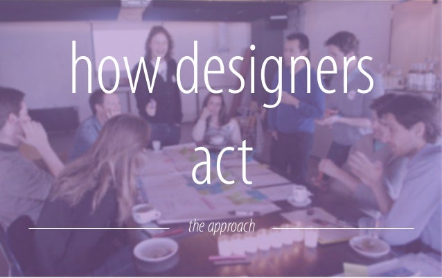Design thinkers work in teams co-creation = making the most of human resources the 'friction' between stakeholders provide...