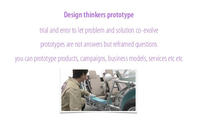 Design thinkers visualize the ability to model, capture in a sketch, or a visual not only as communication, also as protot...