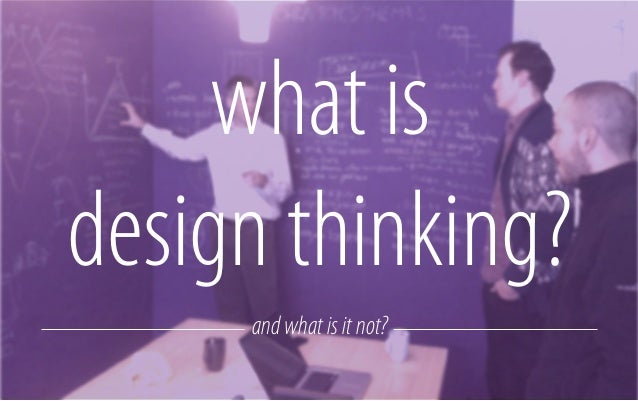 Design thinking is a mindset and an approach to solve problems. A certain mindset and a certain approach to solve certain ...