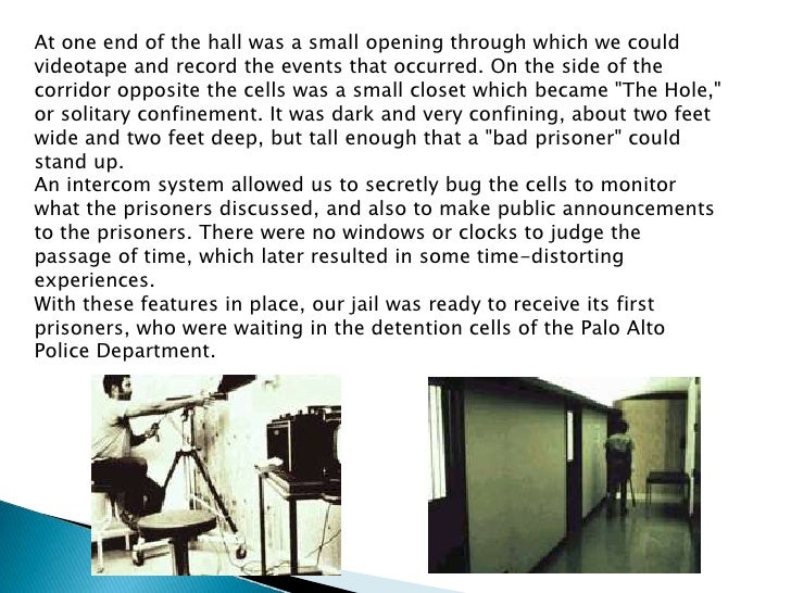 stanford prison study The stanford prison experiment was a study of the psychological effects of becoming a prisoner or prison guard the experiment was conducted from august 14 to 20, 1971 by a team of researchers led.