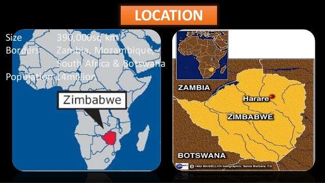 LOCATION Size 390,000sq km Borders Zambia, Mozambique, South Africa & Botswana Population 14million