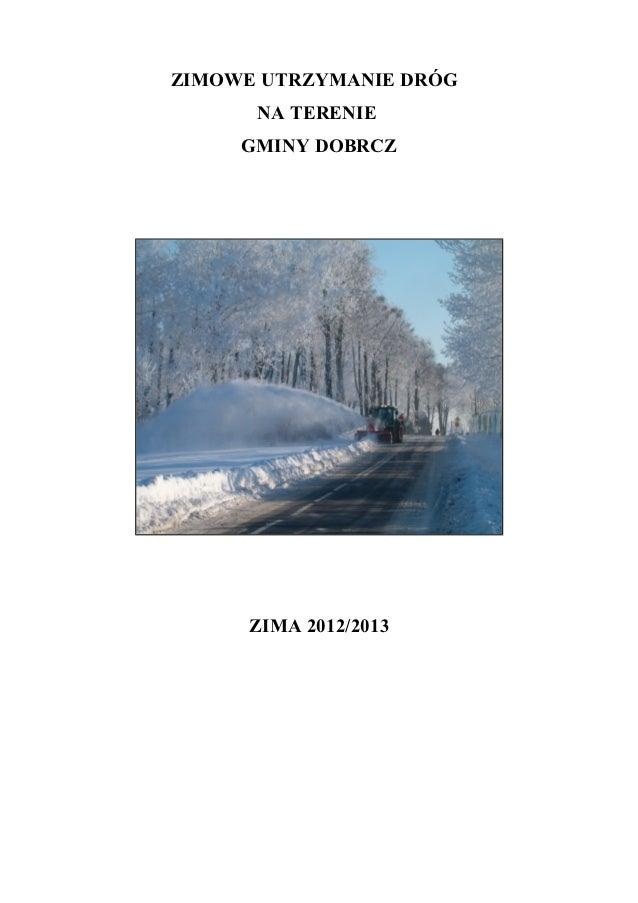 ZIMOWE UTRZYMANIE DRÓG      NA TERENIE     GMINY DOBRCZ      ZIMA 2012/2013