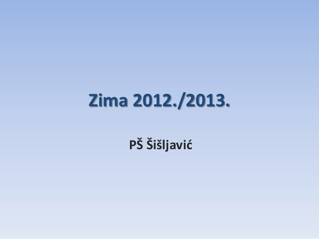 Zima 2012./2013.    PŠ Šišljavić