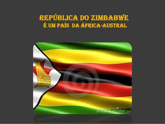República do Zimbabwe é um País da áfrica-austral