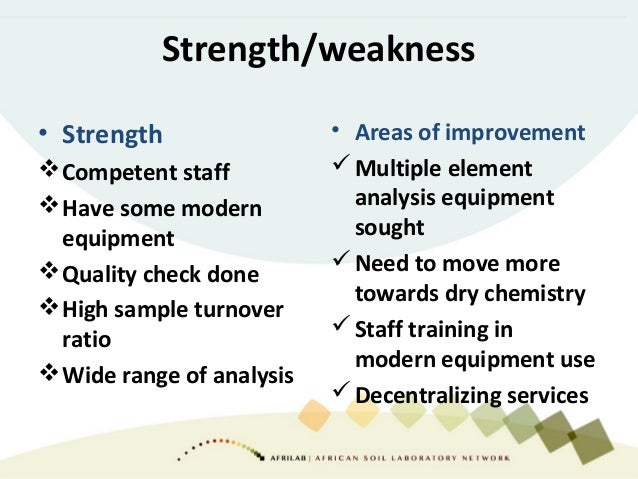 Strength/weakness • Strength Competent staff Have some modern equipment Quality check done High sample turnover ratio ...