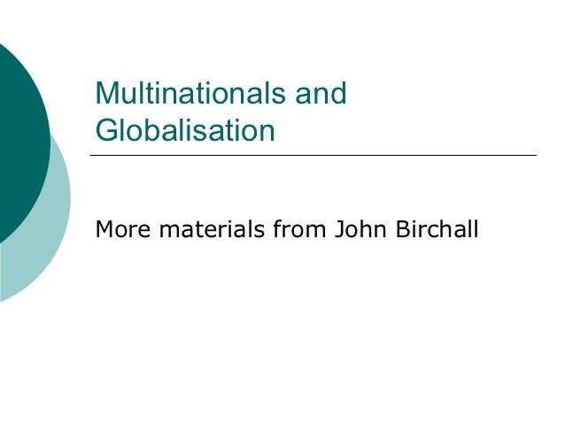 Multinationals andGlobalisationMore materials from John Birchall