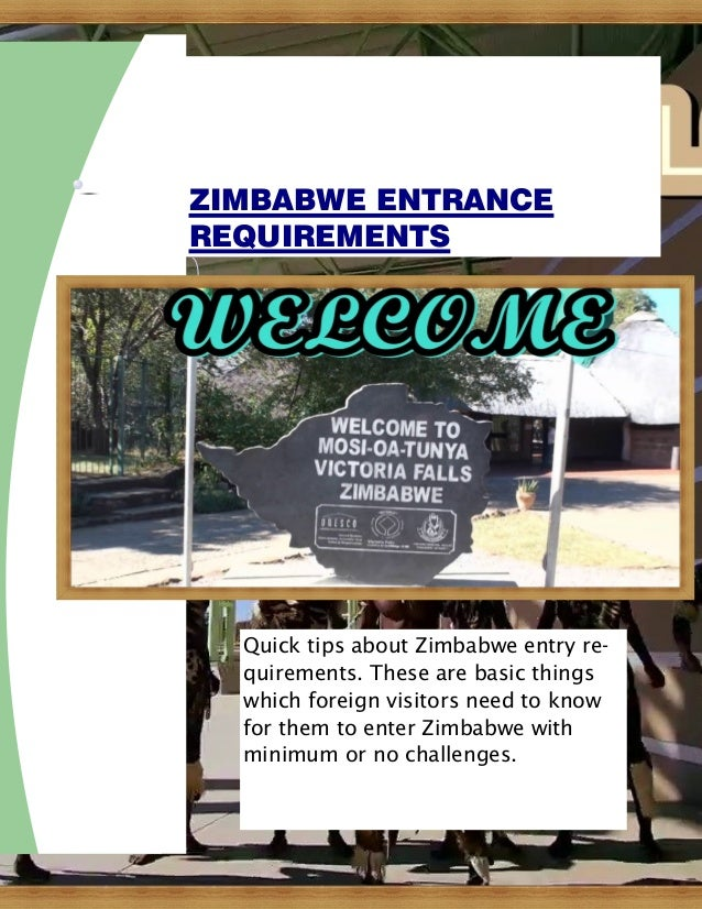 Quick tips about Zimbabwe entry re- quirements. These are basic things which foreign visitors need to know for them to ent...