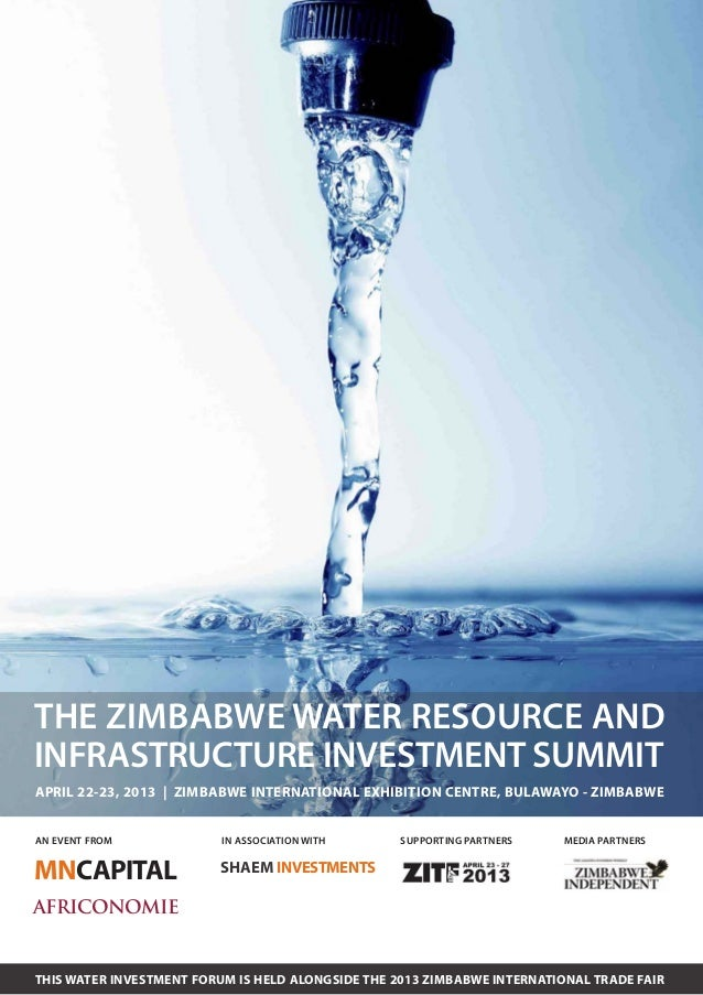 THE ZIMBABWE WATER RESOURCE ANDINFRASTRUCTURE INVESTMENT SUMMITAPRIL 22-23, 2013 | ZIMBABWE INTERNATIONAL EXHIBITION CENTR...