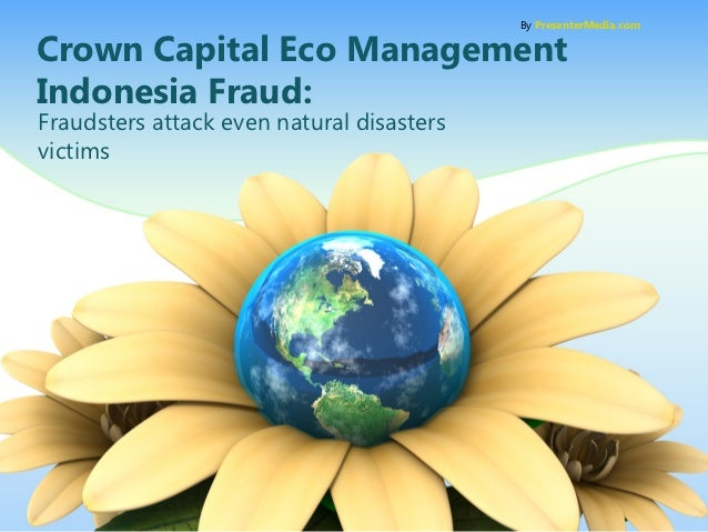 By PresenterMedia.comCrown Capital Eco ManagementIndonesia Fraud:Fraudsters attack even natural disastersvictims