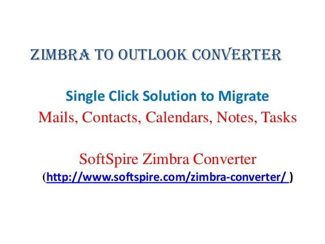 Zimbra to Outlook ConverterSingle Click Solution to MigrateMails, Contacts, Calendars, Notes, TasksSoftSpire Zimbra Conver...