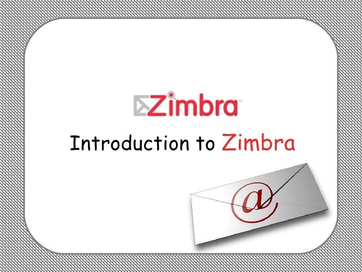 Introduction to  Zimbra