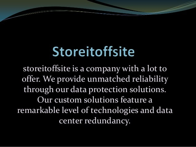 storeitoffsite is a company with a lot to offer. We provide unmatched reliability through our data protection solutions. O...