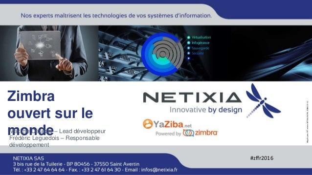 Mkg-fic-presPPTneutreNETIXIAINFRA-20160113-V1 Zimbra ouvert sur le mondeMaxime Désécot – Lead développeur Frédéric Leguedo...