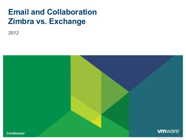 © 2009 VMware Inc. All rights reserved Confidential Email and Collaboration Zimbra vs. Exchange 2012