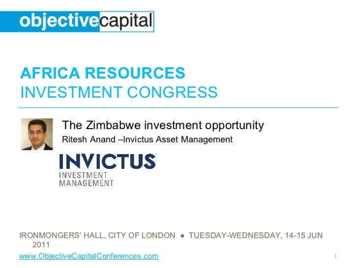 AFRICA RESOURCESINVESTMENT CONGRESS         The Zimbabwe investment opportunity         Ritesh Anand –Invictus Asset Manag...