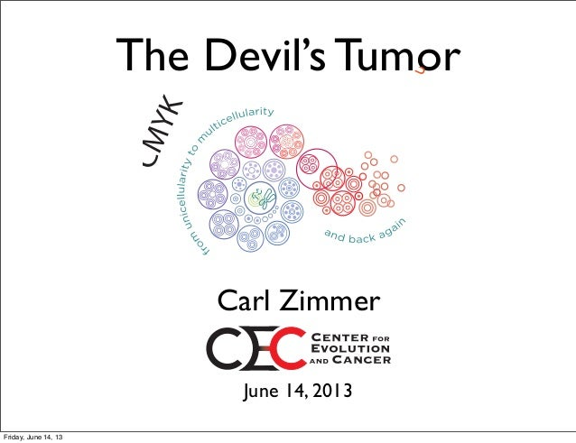 The Devil's Tumor June 14, 2013 Carl Zimmer Friday, June 14, 13