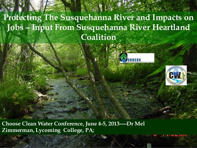 Protecting The Susquehanna River and Impacts onJobs – Input From Susquehanna River HeartlandCoalitionChoose Clean Water Co...