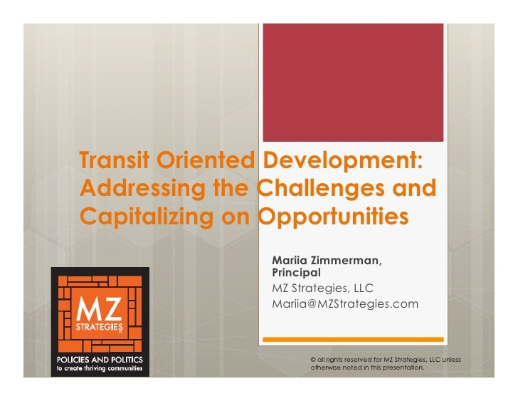 Transit Oriented Development:Addressing the Challenges andCapitalizing on Opportunities               Mariia Zimmerman,   ...