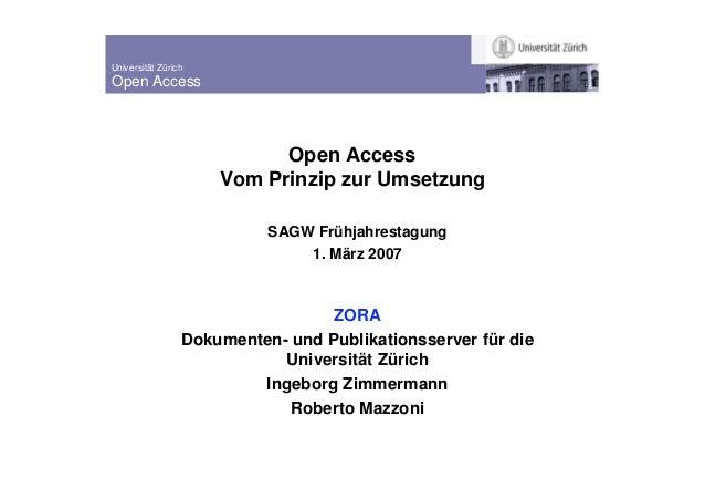 Universität Zürich Open Access Open Access Vom Prinzip zur Umsetzung SAGW Frühjahrestagung 1. März 2007 ZORA Dokumenten- u...