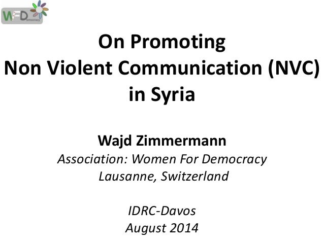 On Promoting  Non Violent Communication (NVC)  in Syria  Wajd Zimmermann  Association: Women For Democracy  Lausanne, Swit...