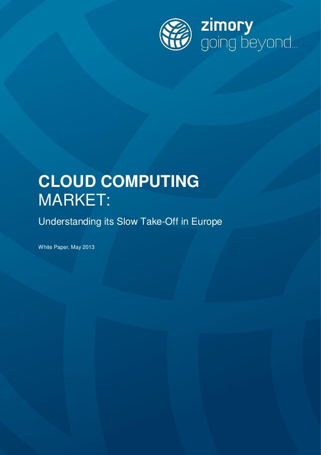 CLOUD COMPUTING MARKET: Understanding its Slow Take-Off in Europe White Paper, May 2013
